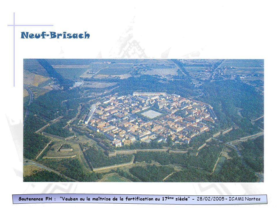 Neuf-Brisach Soutenance FH : Vauban ou la maîtrise de la fortification au 17ème siècle - 28/02/2005 – ICAM1 Nantes.