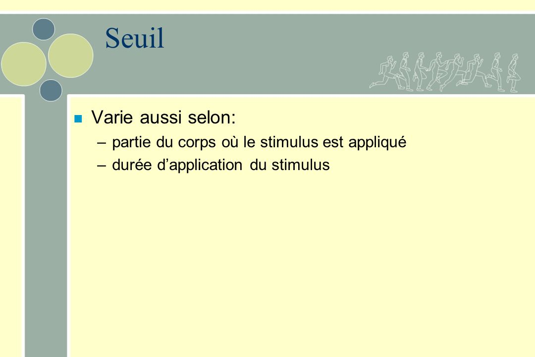 Seuil Varie aussi selon: partie du corps où le stimulus est appliqué