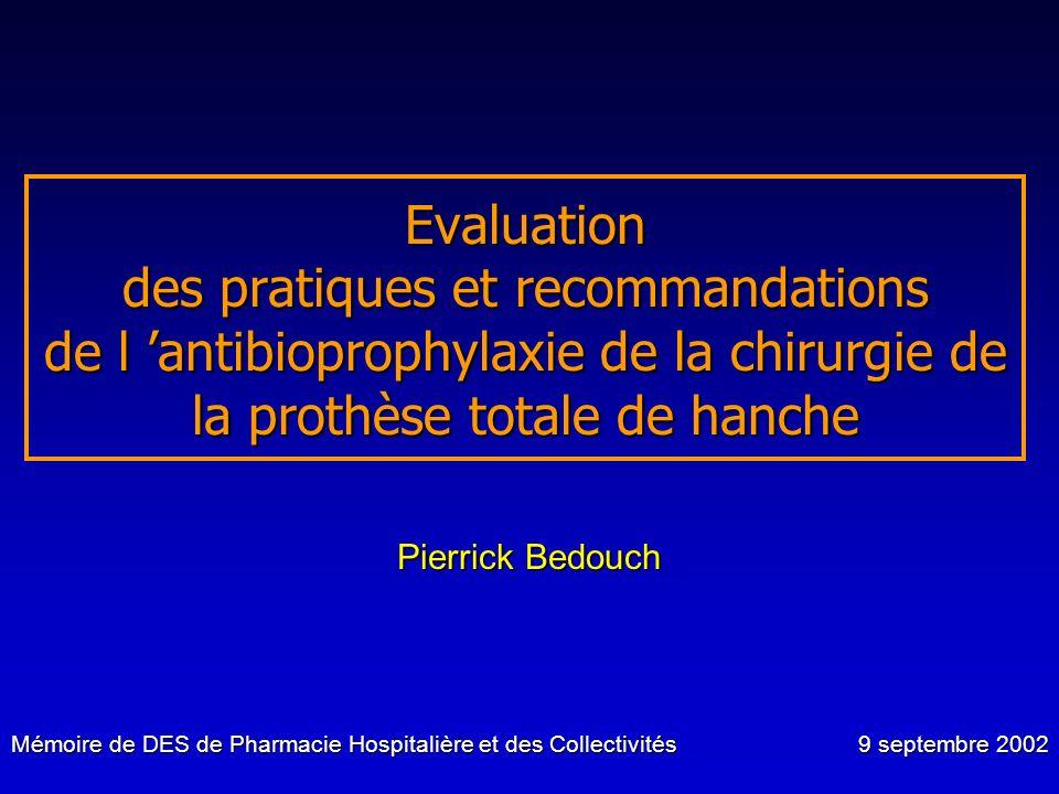 Evaluation des pratiques et recommandations de l 'antibioprophylaxie de la chirurgie de la prothèse totale de hanche