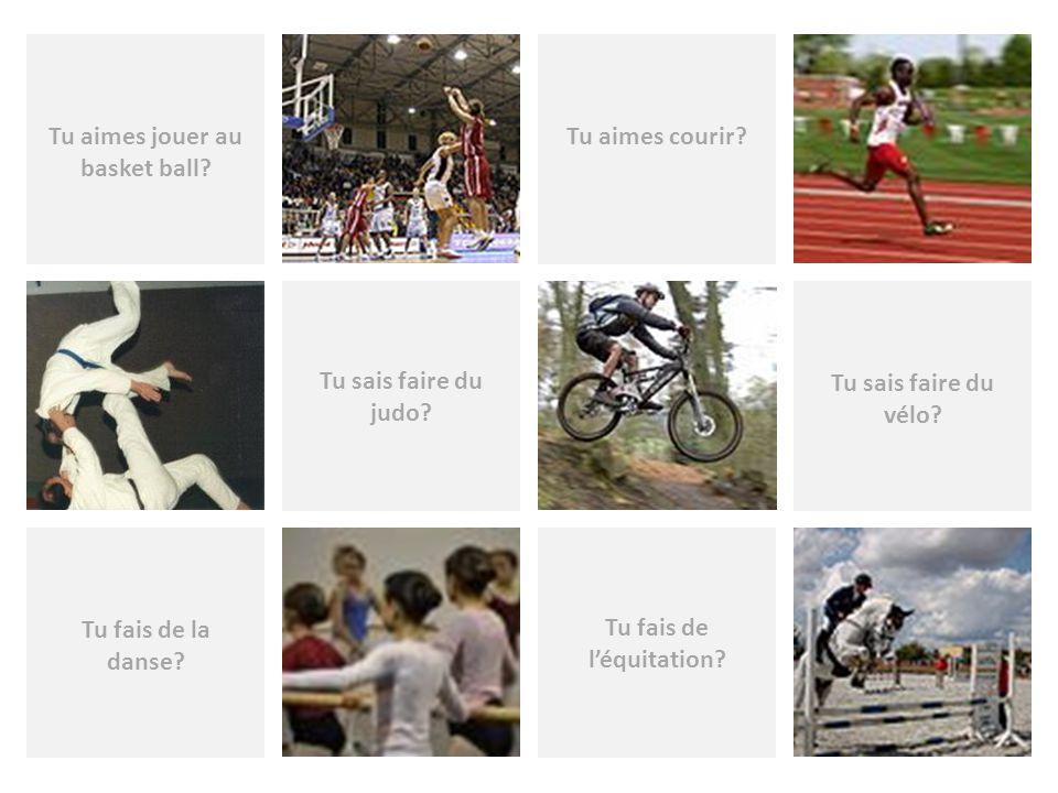 Tu aimes jouer au basket ball Tu fais de l'équitation