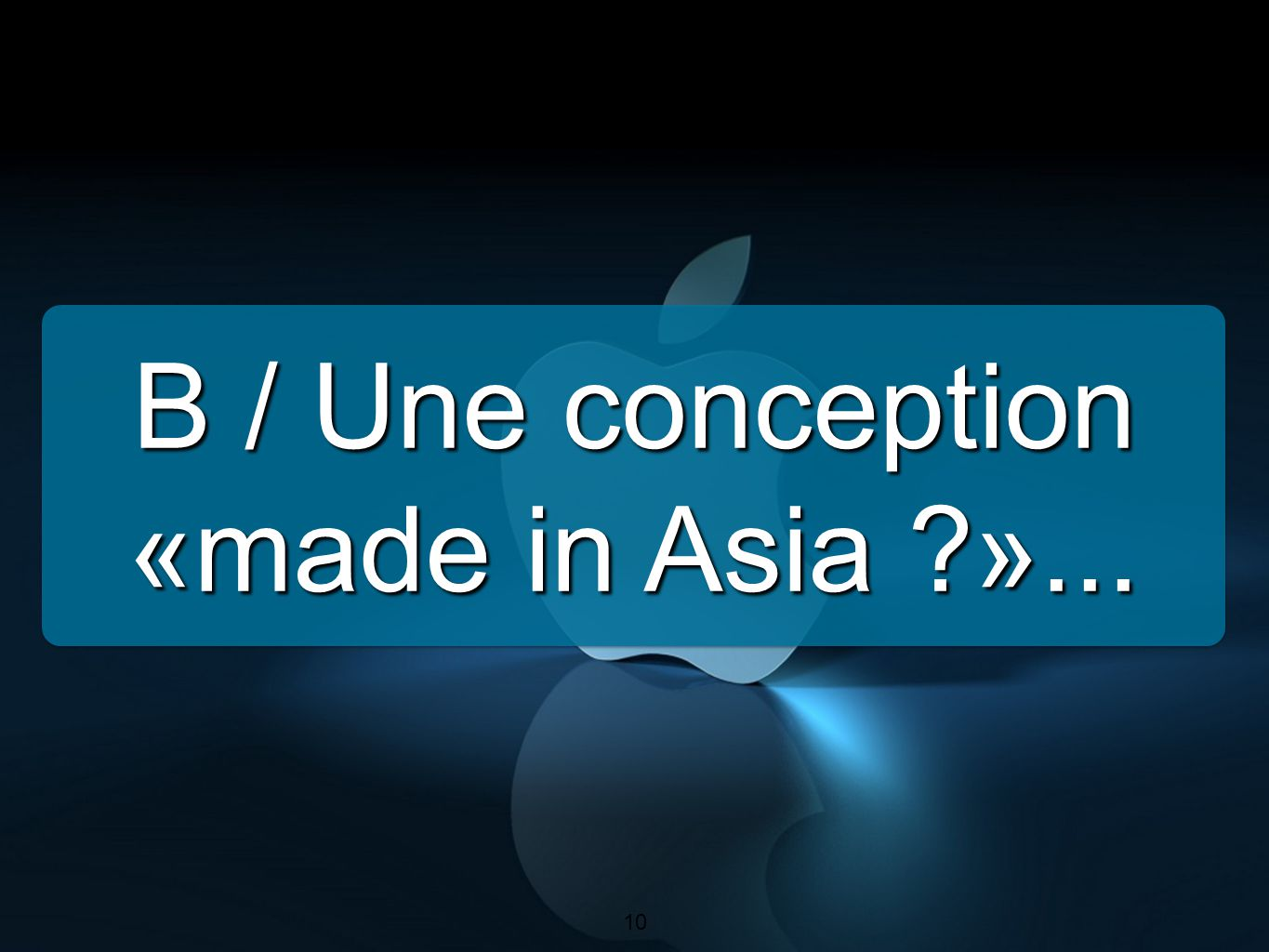 B / Une conception «made in Asia »...