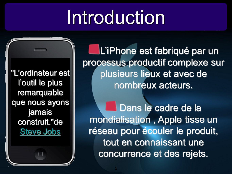 Introduction L'iPhone est fabriqué par un processus productif complexe sur plusieurs lieux et avec de nombreux acteurs.