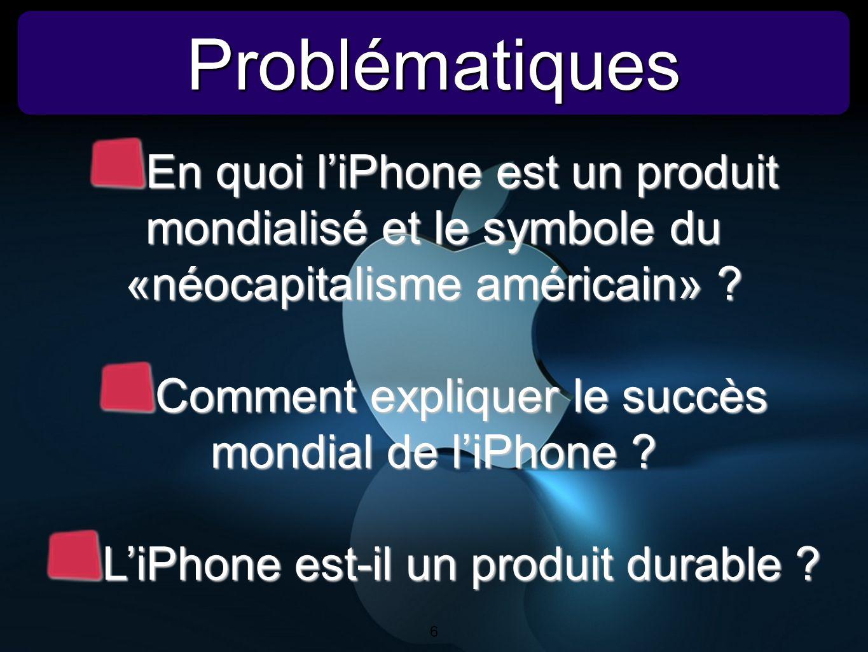 Problématiques En quoi l'iPhone est un produit mondialisé et le symbole du «néocapitalisme américain»