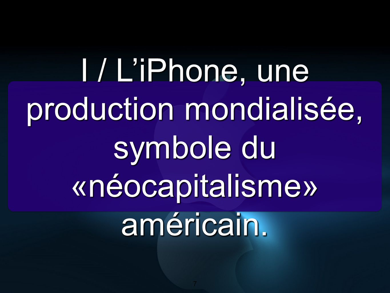 I / L'iPhone, une production mondialisée, symbole du «néocapitalisme» américain.