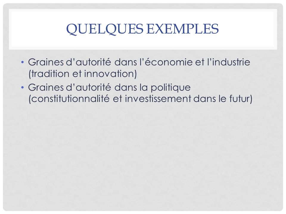 Quelques exemples Graines d'autorité dans l'économie et l'industrie (tradition et innovation)