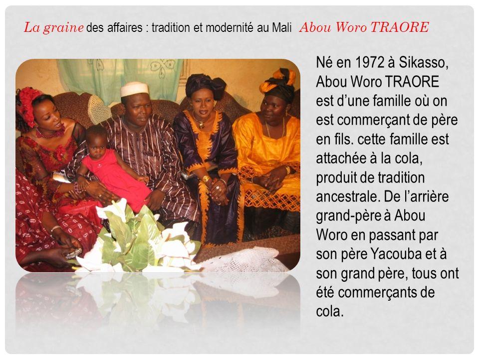 La graine des affaires : tradition et modernité au Mali Abou Woro TRAORE
