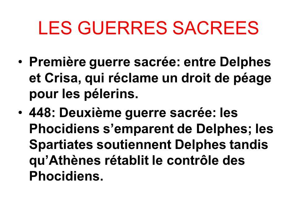 LES GUERRES SACREES Première guerre sacrée: entre Delphes et Crisa, qui réclame un droit de péage pour les pélerins.