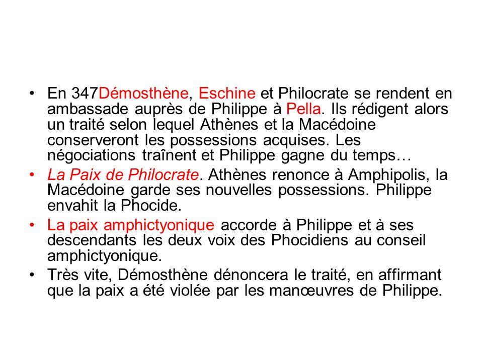 En 347Démosthène, Eschine et Philocrate se rendent en ambassade auprès de Philippe à Pella. Ils rédigent alors un traité selon lequel Athènes et la Macédoine conserveront les possessions acquises. Les négociations traînent et Philippe gagne du temps…
