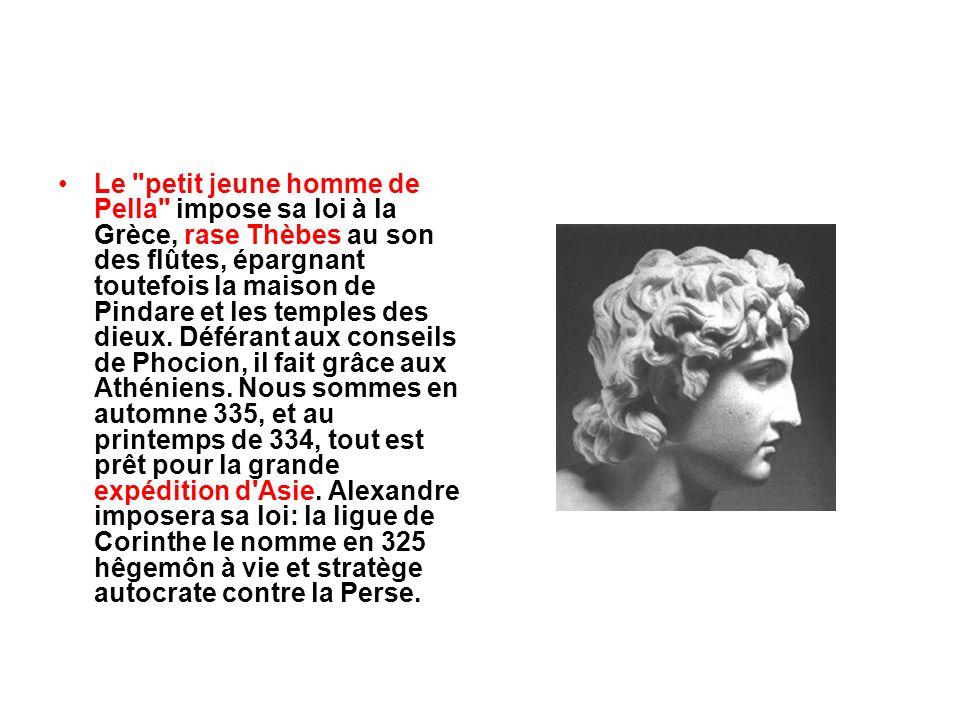 Le petit jeune homme de Pella impose sa loi à la Grèce, rase Thèbes au son des flûtes, épargnant toutefois la maison de Pindare et les temples des dieux.