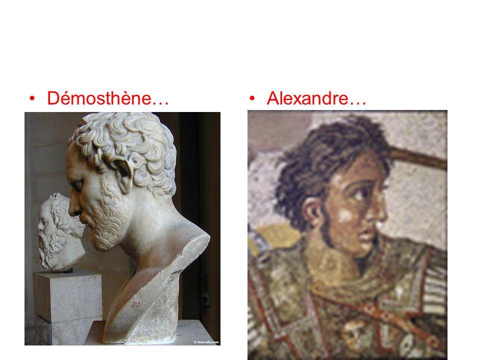 Démosthène… Alexandre…