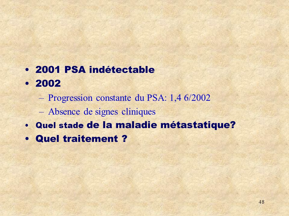 Progression constante du PSA: 1,4 6/2002 Absence de signes cliniques