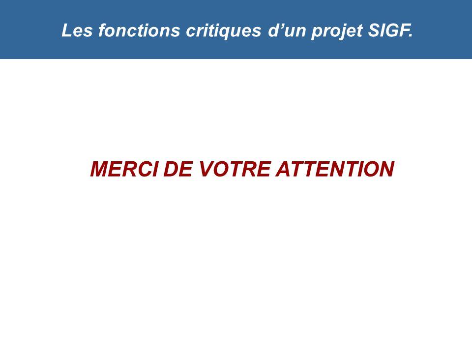 Les fonctions critiques d'un projet SIGF. MERCI DE VOTRE ATTENTION
