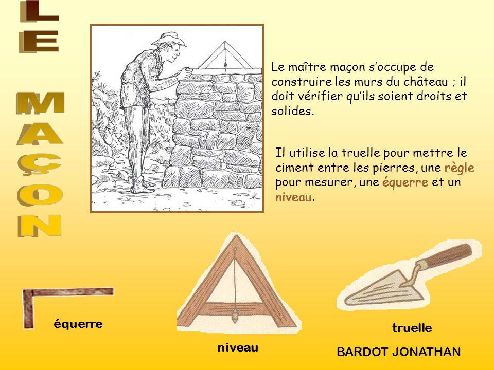 Le maître maçon s'occupe de construire les murs du château ; il doit vérifier qu'ils soient droits et solides.