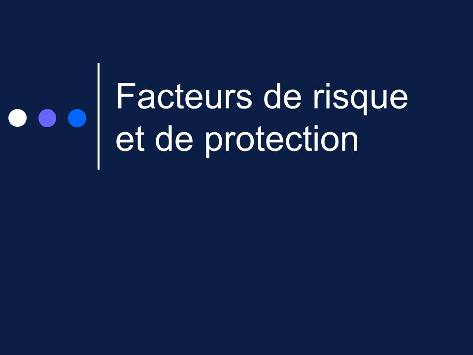 Facteurs de risque et de protection