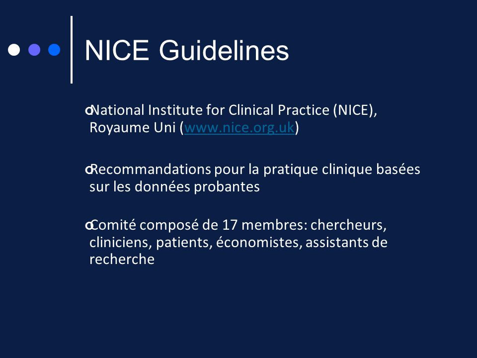 NICE Guidelines National Institute for Clinical Practice (NICE), Royaume Uni (www.nice.org.uk)