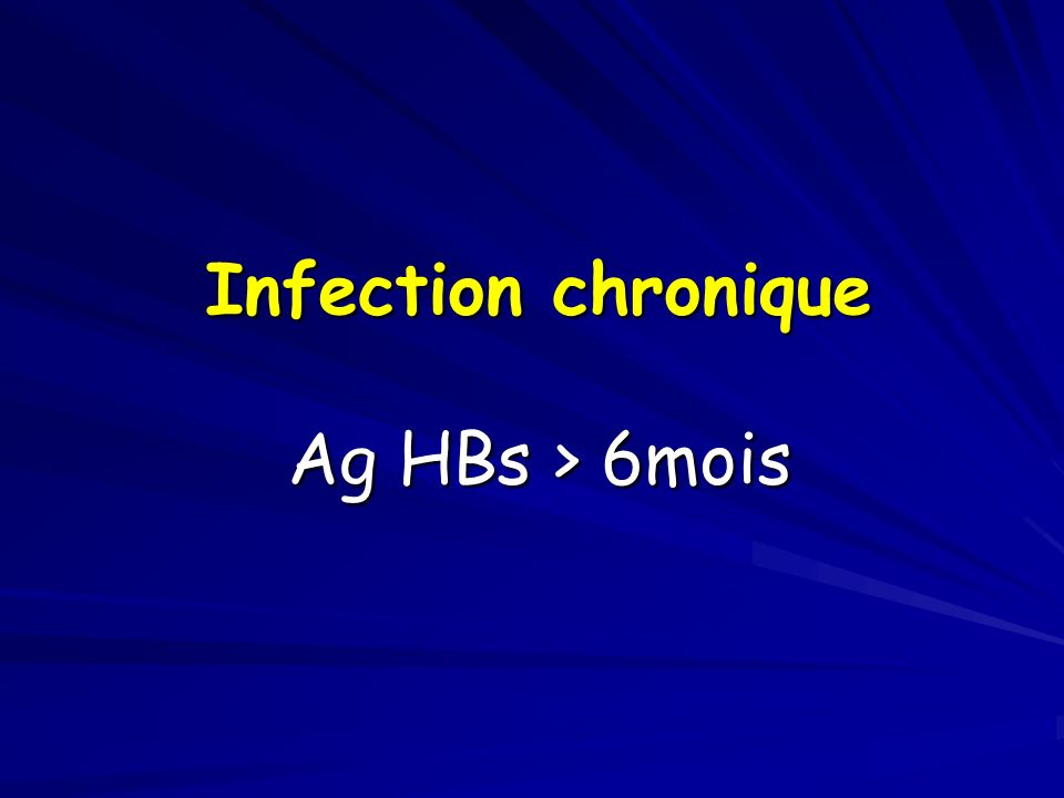 Infection chronique Ag HBs > 6mois