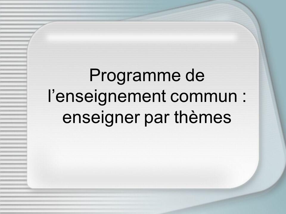 Programme de l'enseignement commun : enseigner par thèmes