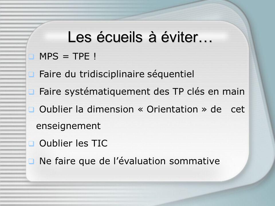 Les écueils à éviter… MPS = TPE ! Faire du tridisciplinaire séquentiel