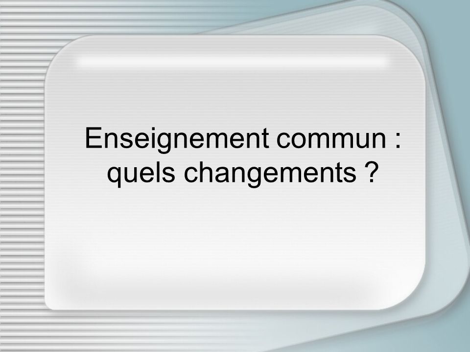 Enseignement commun : quels changements