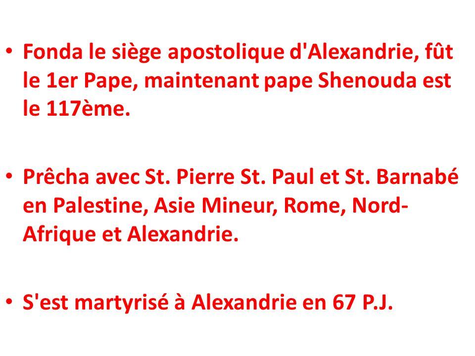 Fonda le siège apostolique d Alexandrie, fût le 1er Pape, maintenant pape Shenouda est le 117ème.