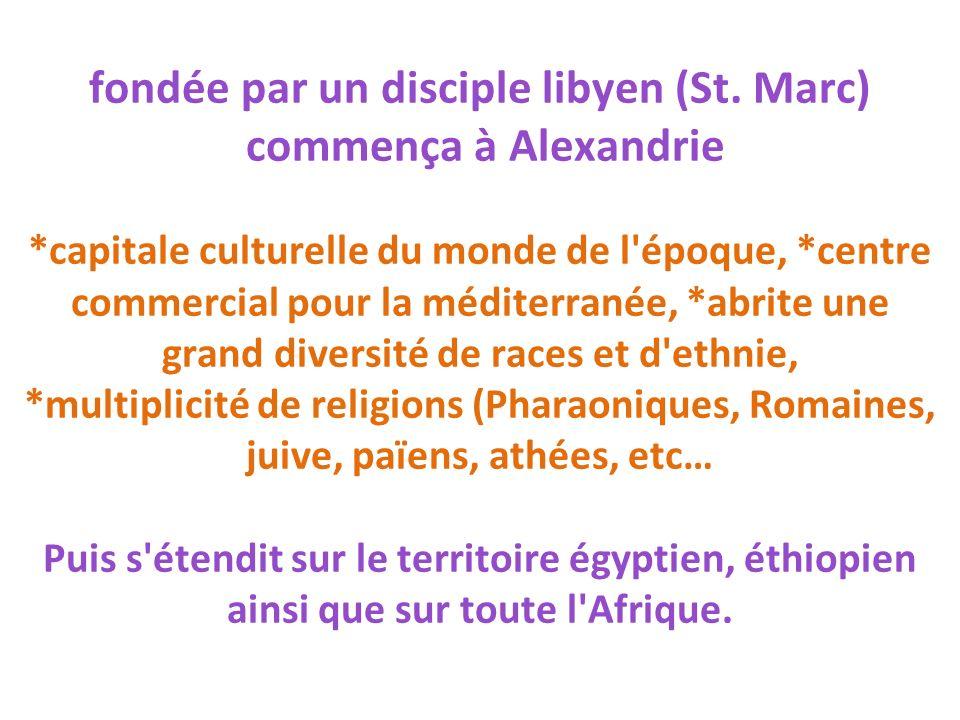 fondée par un disciple libyen (St. Marc) commença à Alexandrie