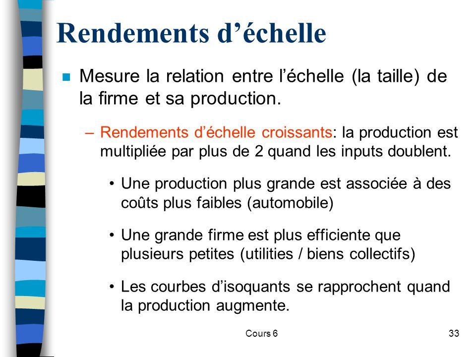 Rendements d'échelle Mesure la relation entre l'échelle (la taille) de la firme et sa production.