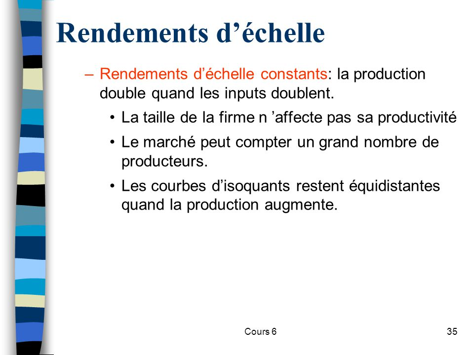 Rendements d'échelle Rendements d'échelle constants: la production double quand les inputs doublent.