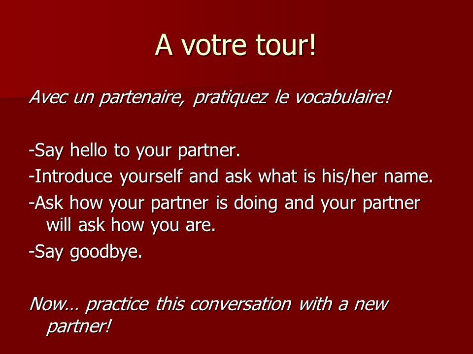 A votre tour! Avec un partenaire, pratiquez le vocabulaire!