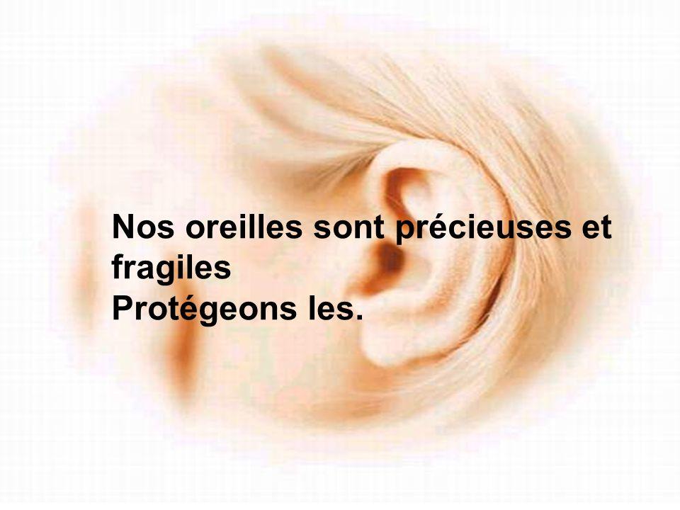Nos oreilles sont précieuses et fragiles