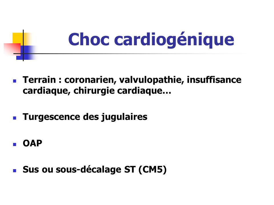 Choc cardiogénique Terrain : coronarien, valvulopathie, insuffisance cardiaque, chirurgie cardiaque…