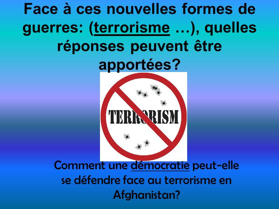 Face à ces nouvelles formes de guerres: (terrorisme …), quelles réponses peuvent être apportées