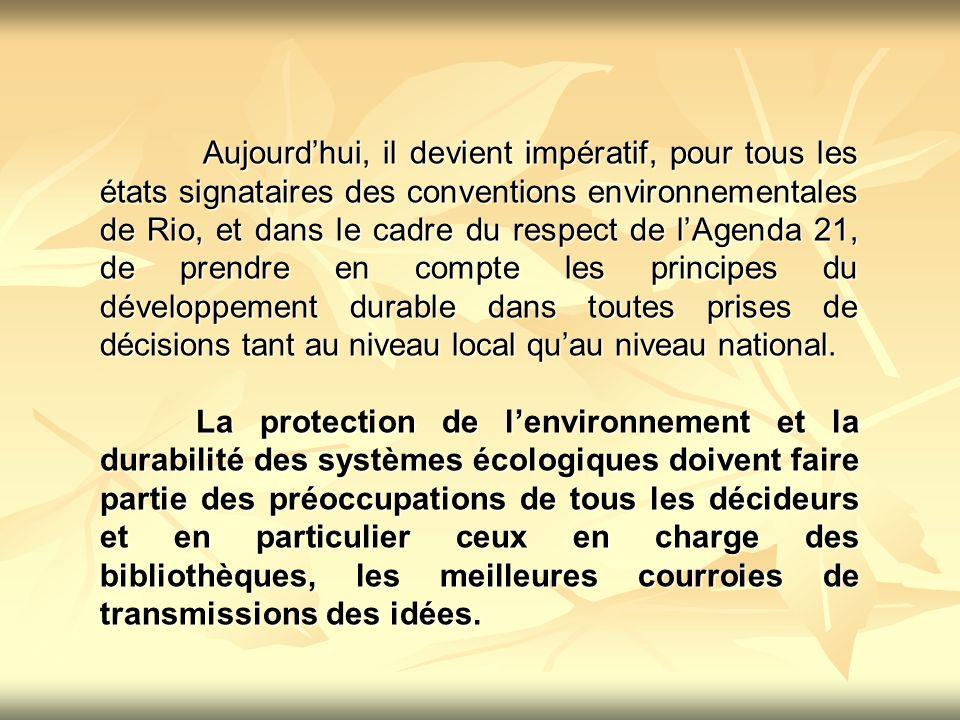 Aujourd'hui, il devient impératif, pour tous les états signataires des conventions environnementales de Rio, et dans le cadre du respect de l'Agenda 21, de prendre en compte les principes du développement durable dans toutes prises de décisions tant au niveau local qu'au niveau national.