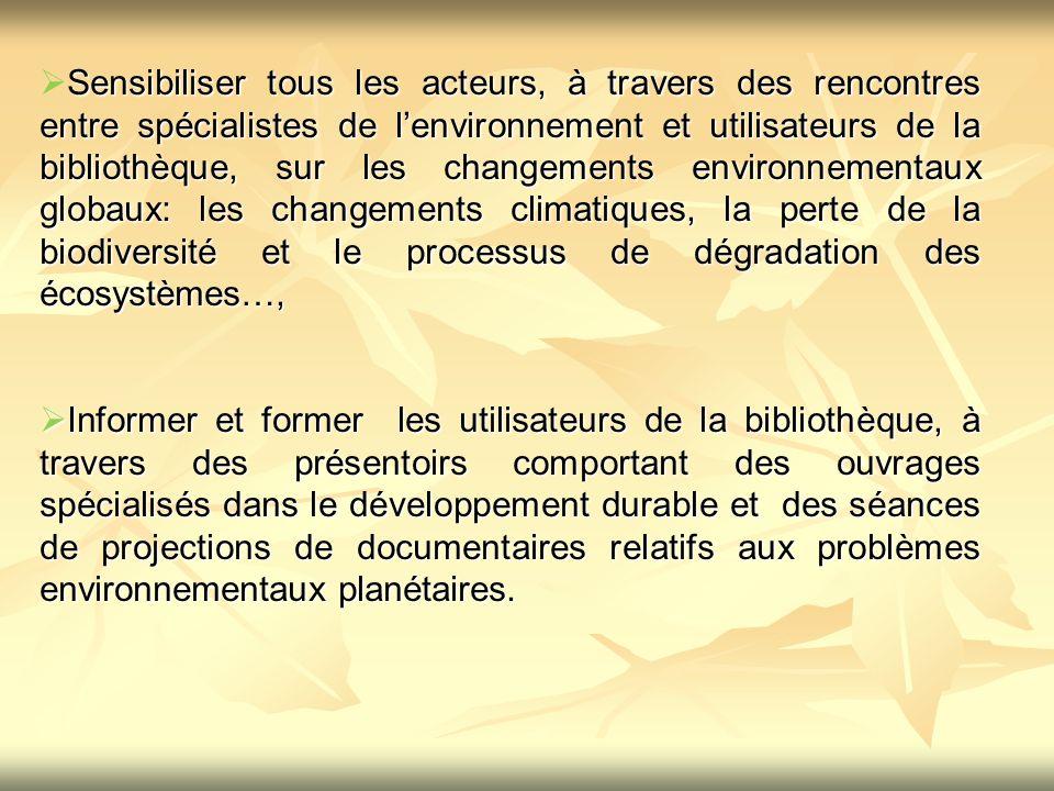 Sensibiliser tous les acteurs, à travers des rencontres entre spécialistes de l'environnement et utilisateurs de la bibliothèque, sur les changements environnementaux globaux: les changements climatiques, la perte de la biodiversité et le processus de dégradation des écosystèmes…,