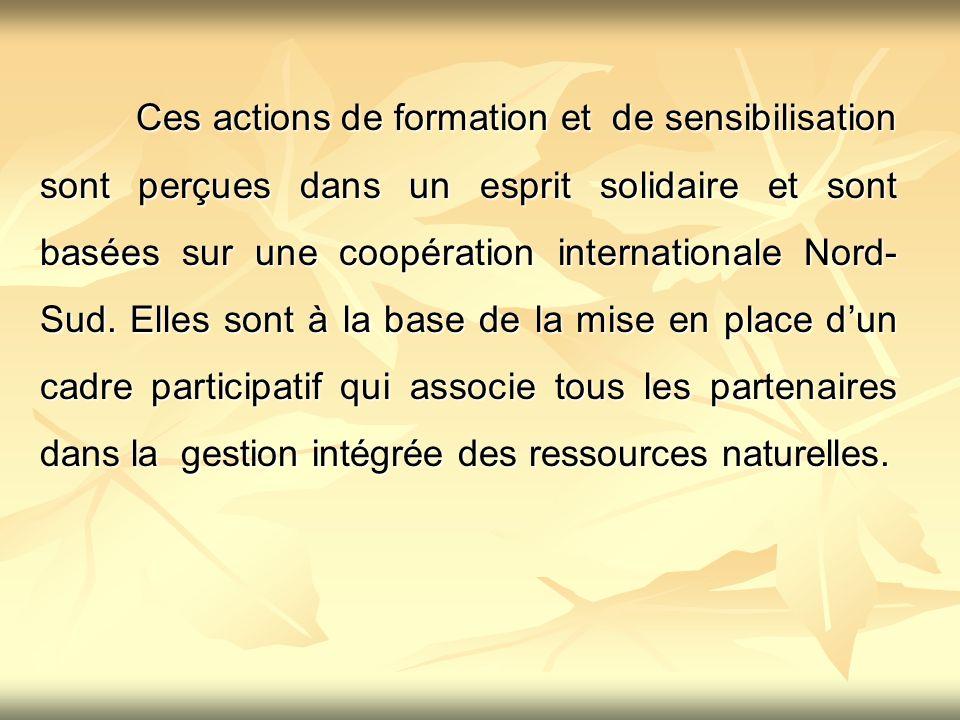 Ces actions de formation et de sensibilisation sont perçues dans un esprit solidaire et sont basées sur une coopération internationale Nord-Sud.