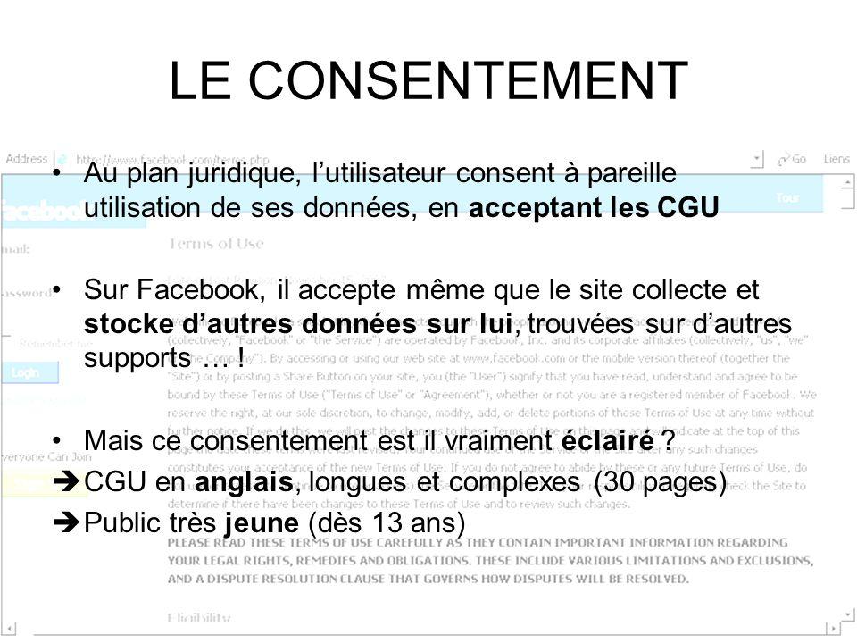 LE CONSENTEMENT Au plan juridique, l'utilisateur consent à pareille utilisation de ses données, en acceptant les CGU.