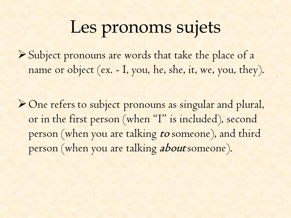 Les pronoms sujets Subject pronouns are words that take the place of a name or object (ex. - I, you, he, she, it, we, you, they).