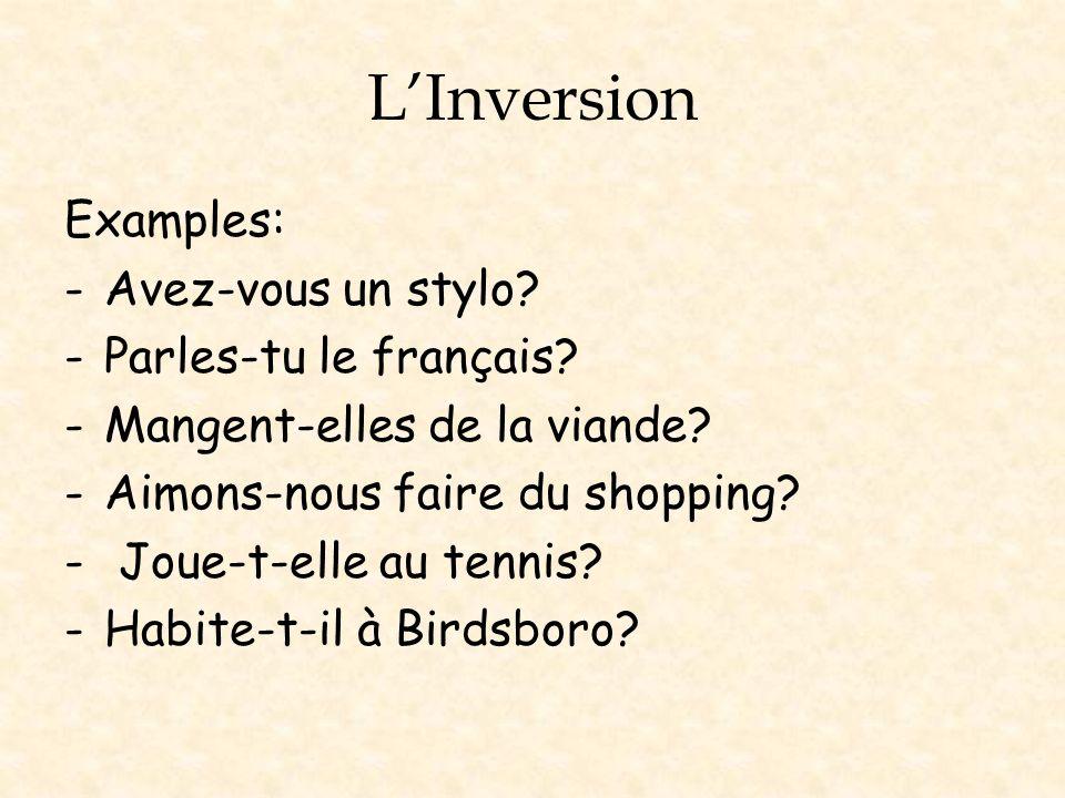 L'Inversion Examples: Avez-vous un stylo Parles-tu le français