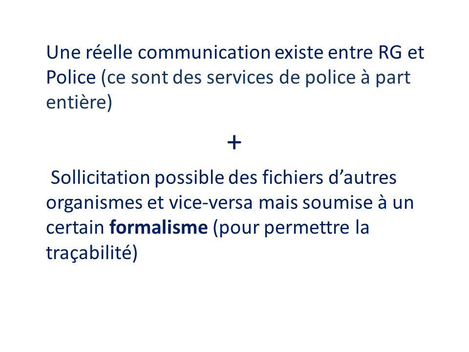 Une réelle communication existe entre RG et Police (ce sont des services de police à part entière)