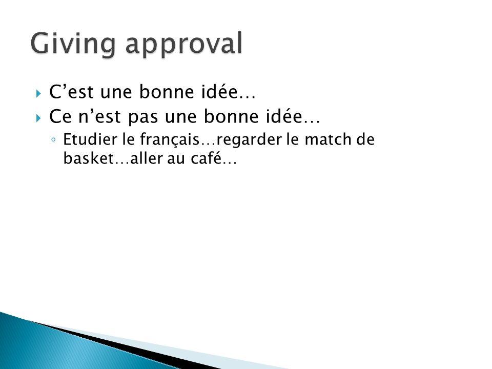 Giving approval C'est une bonne idée… Ce n'est pas une bonne idée…