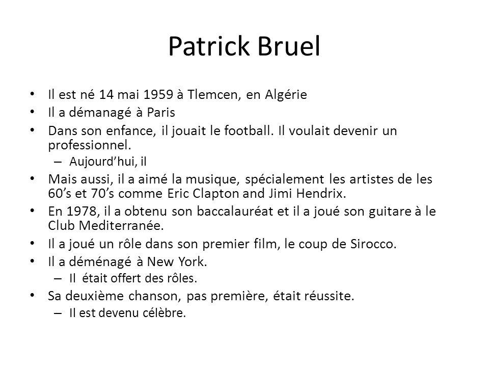 Patrick Bruel Il est né 14 mai 1959 à Tlemcen, en Algérie