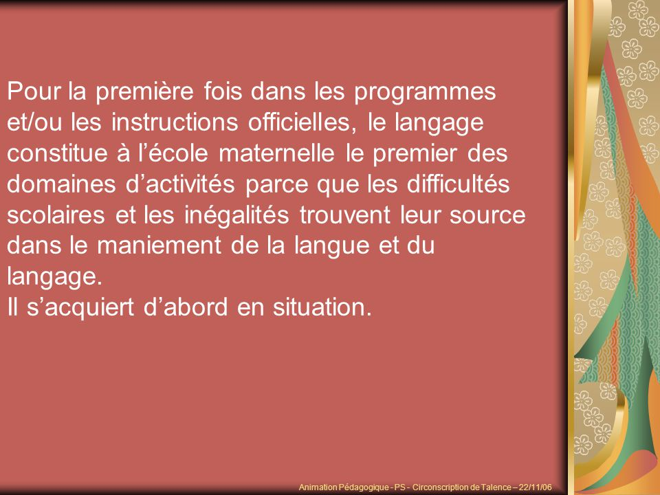 Il s'acquiert d'abord en situation.