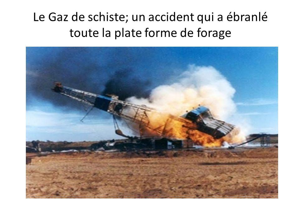 Le Gaz de schiste; un accident qui a ébranlé toute la plate forme de forage