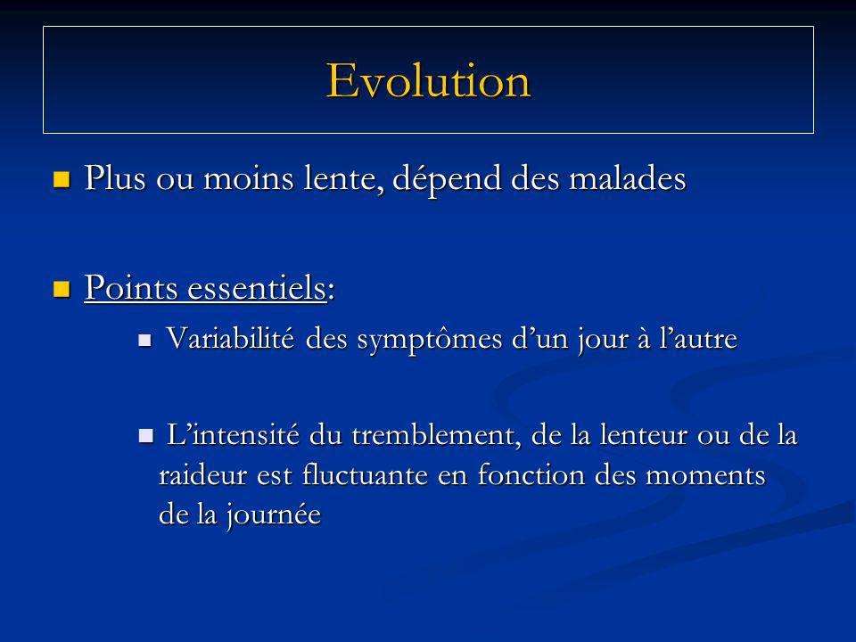 Evolution Plus ou moins lente, dépend des malades Points essentiels: