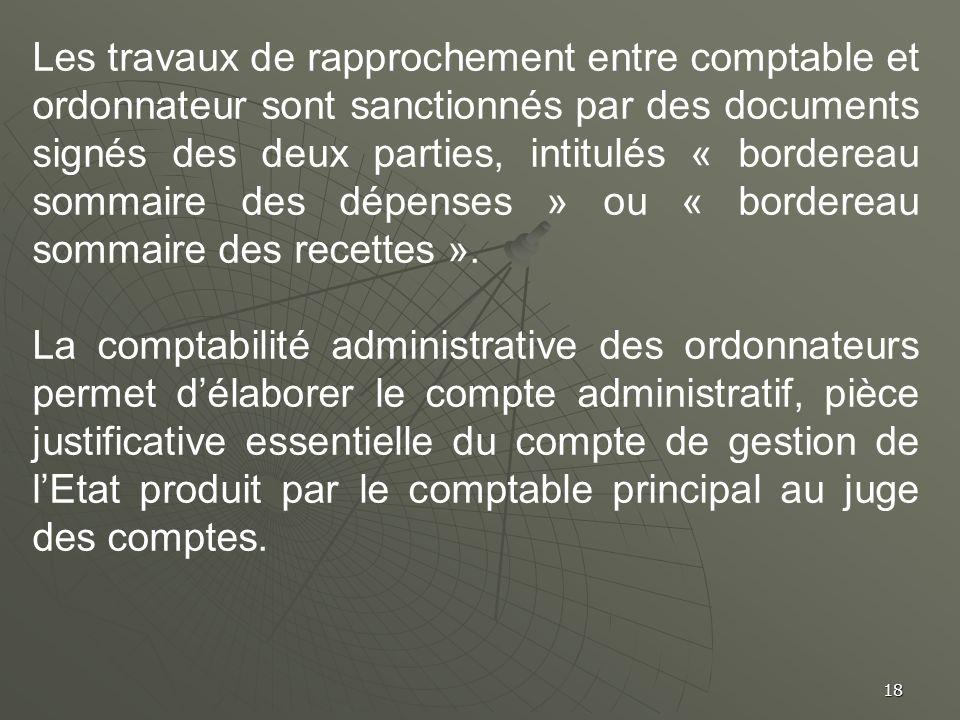 Les travaux de rapprochement entre comptable et ordonnateur sont sanctionnés par des documents signés des deux parties, intitulés « bordereau sommaire des dépenses » ou « bordereau sommaire des recettes ».