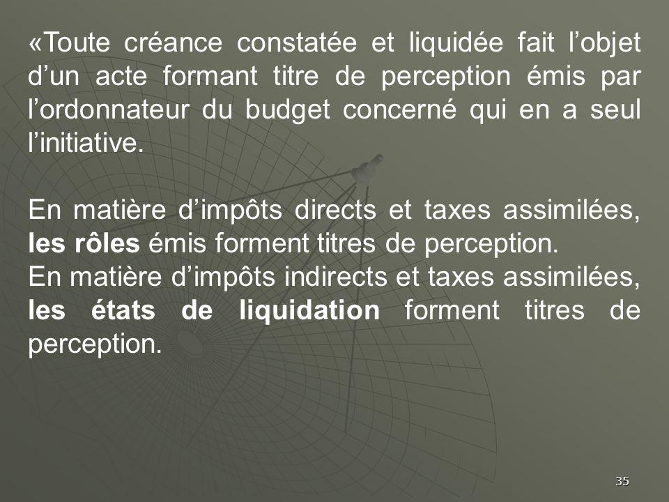 «Toute créance constatée et liquidée fait l'objet d'un acte formant titre de perception émis par l'ordonnateur du budget concerné qui en a seul l'initiative.