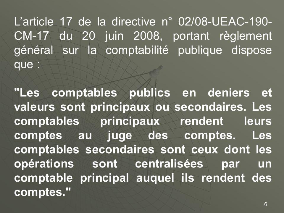 L'article 17 de la directive n° 02/08-UEAC-190-CM-17 du 20 juin 2008, portant règlement général sur la comptabilité publique dispose que :