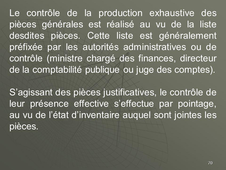 Le contrôle de la production exhaustive des pièces générales est réalisé au vu de la liste desdites pièces. Cette liste est généralement préfixée par les autorités administratives ou de contrôle (ministre chargé des finances, directeur de la comptabilité publique ou juge des comptes).