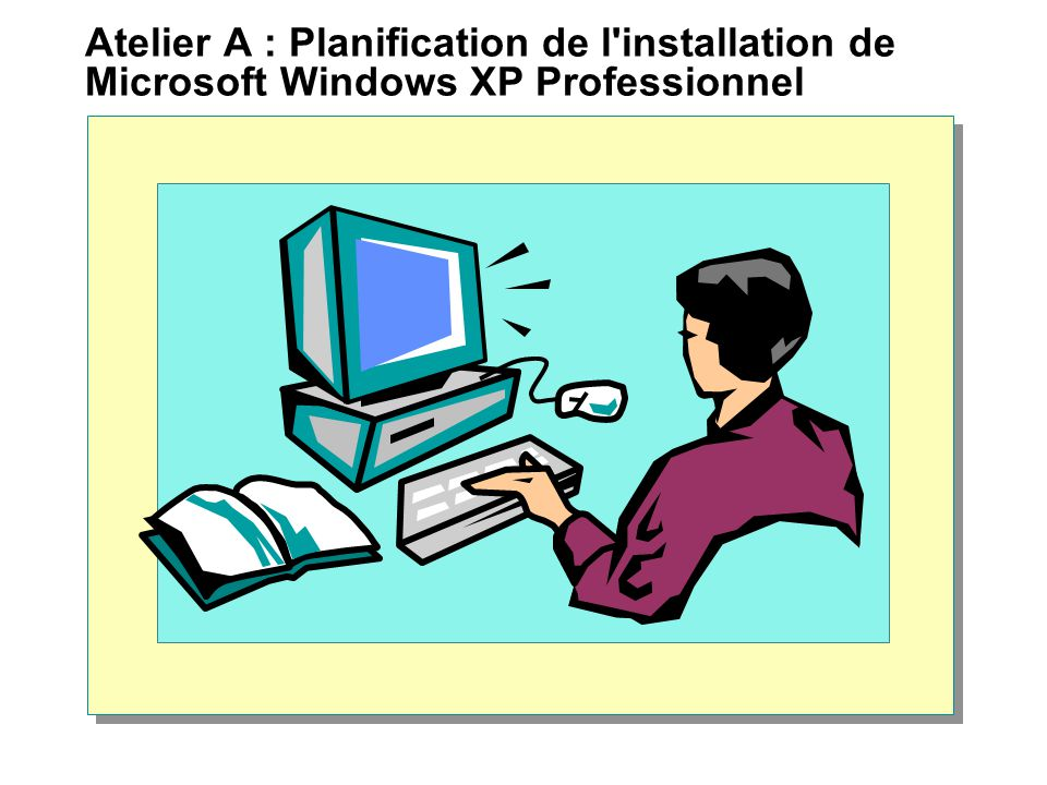 Atelier A : Planification de l installation de Microsoft Windows XP Professionnel