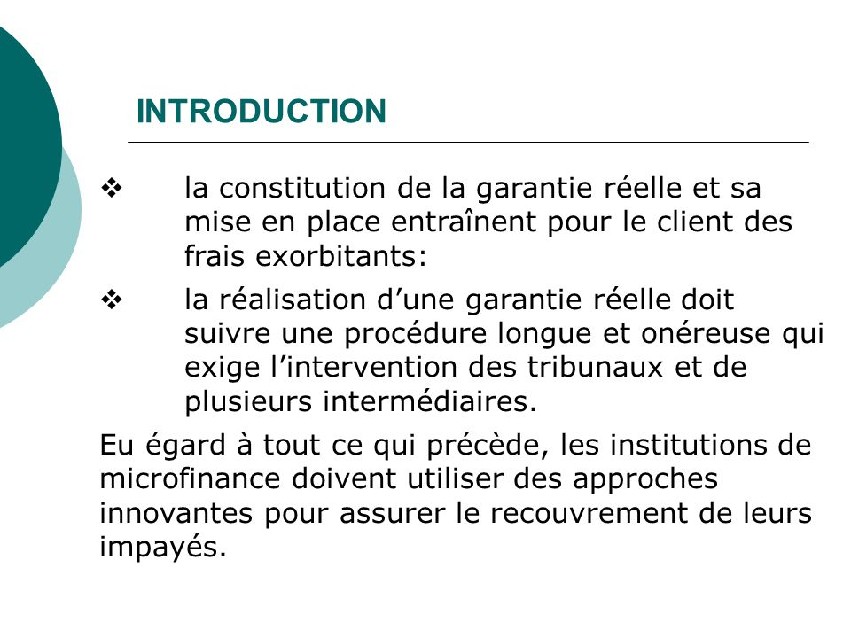 INTRODUCTION la constitution de la garantie réelle et sa mise en place entraînent pour le client des frais exorbitants: