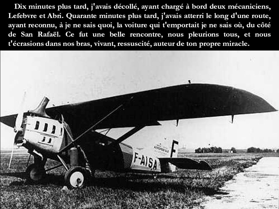 Dix minutes plus tard, j avais décollé, ayant chargé à bord deux mécaniciens, Lefebvre et Abri.